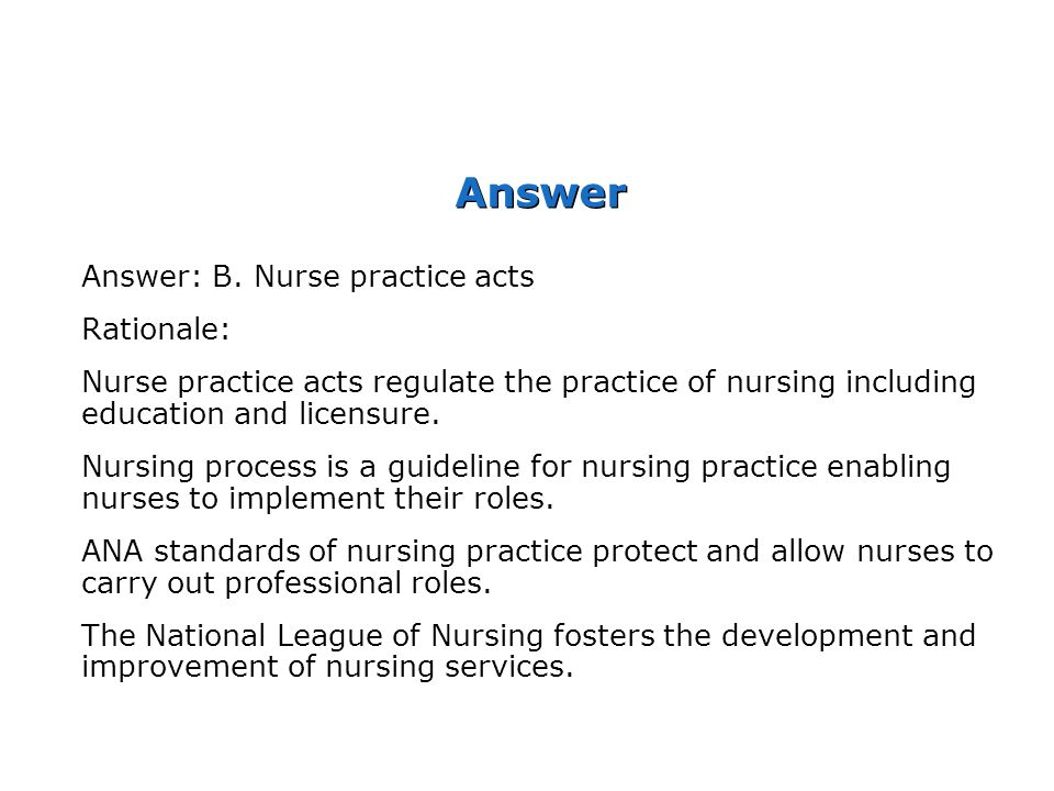 Answer Answer: B. Nurse practice acts Rationale: