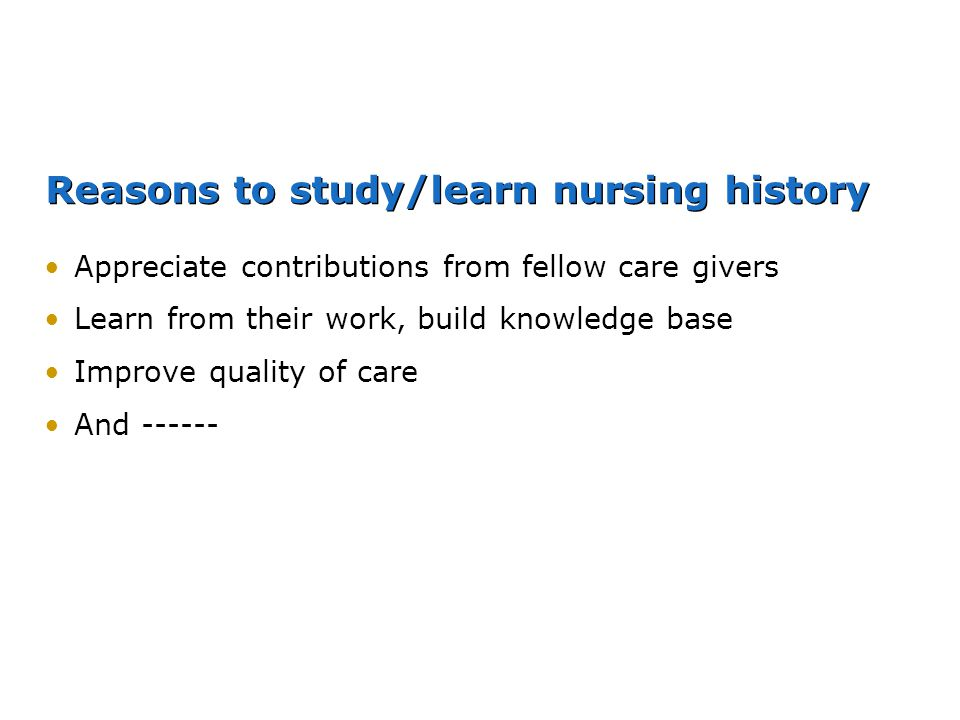 Reasons to study/learn nursing history