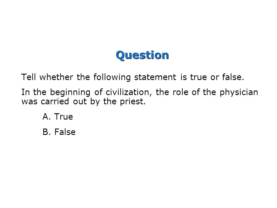 Question Tell whether the following statement is true or false.