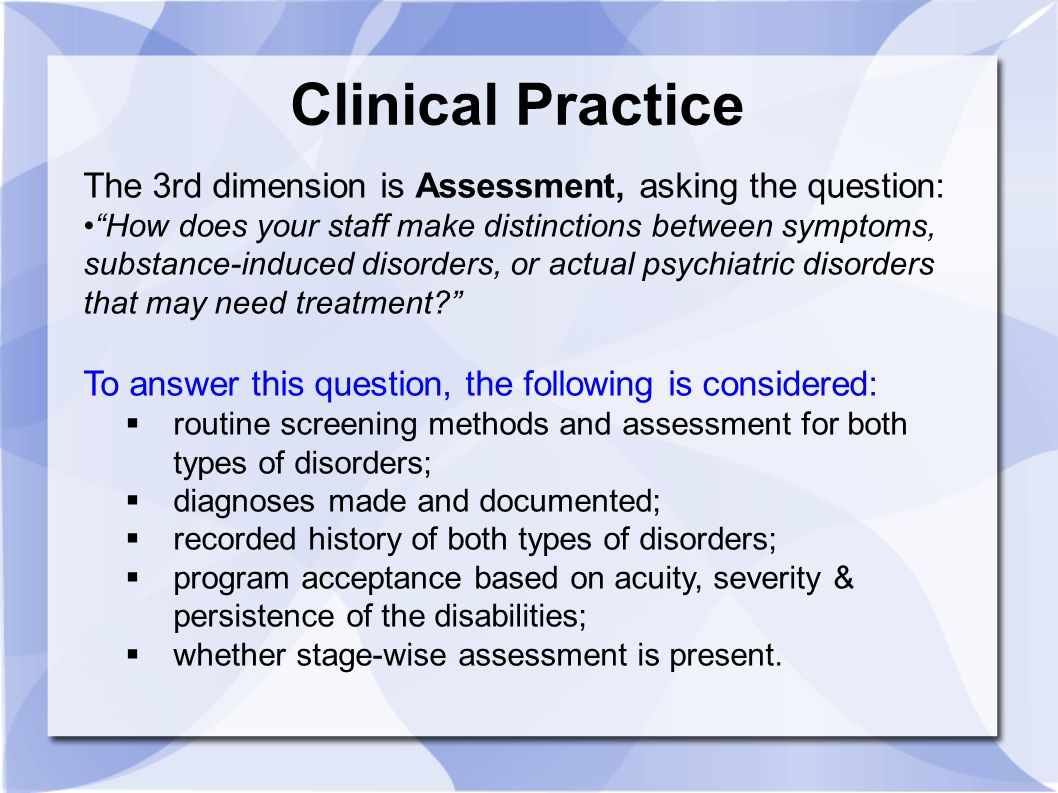 Clinical Practice The 3rd dimension is Assessment, asking the question:
