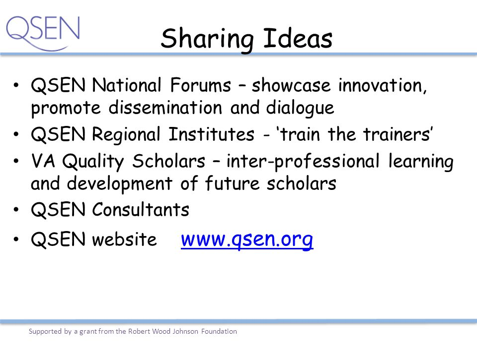 Sharing Ideas QSEN National Forums – showcase innovation, promote dissemination and dialogue. QSEN Regional Institutes - 'train the trainers'