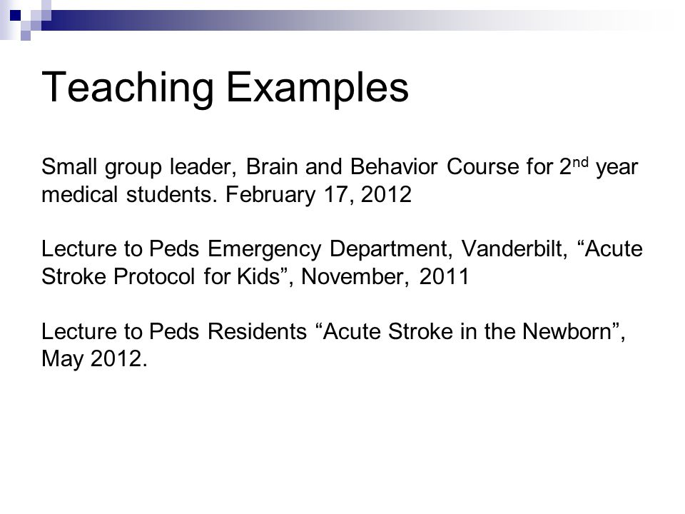Teaching Examples Small group leader, Brain and Behavior Course for 2nd year medical students. February 17, 2012.