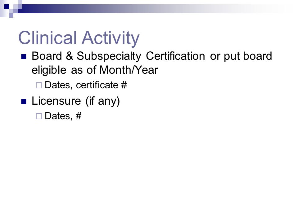 Clinical Activity Board & Subspecialty Certification or put board eligible as of Month/Year. Dates, certificate #