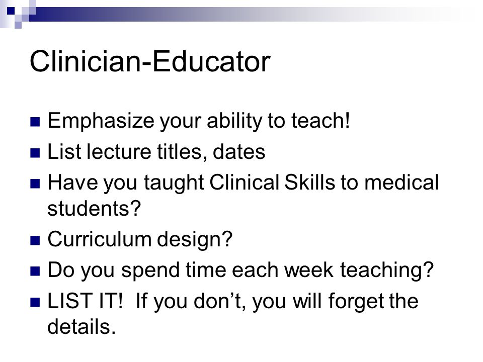Clinician-Educator Emphasize your ability to teach!