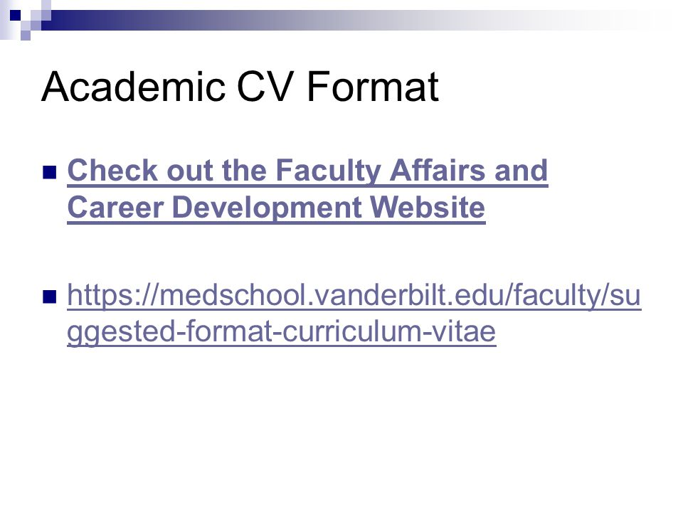 Academic CV Format Check out the Faculty Affairs and Career Development Website.