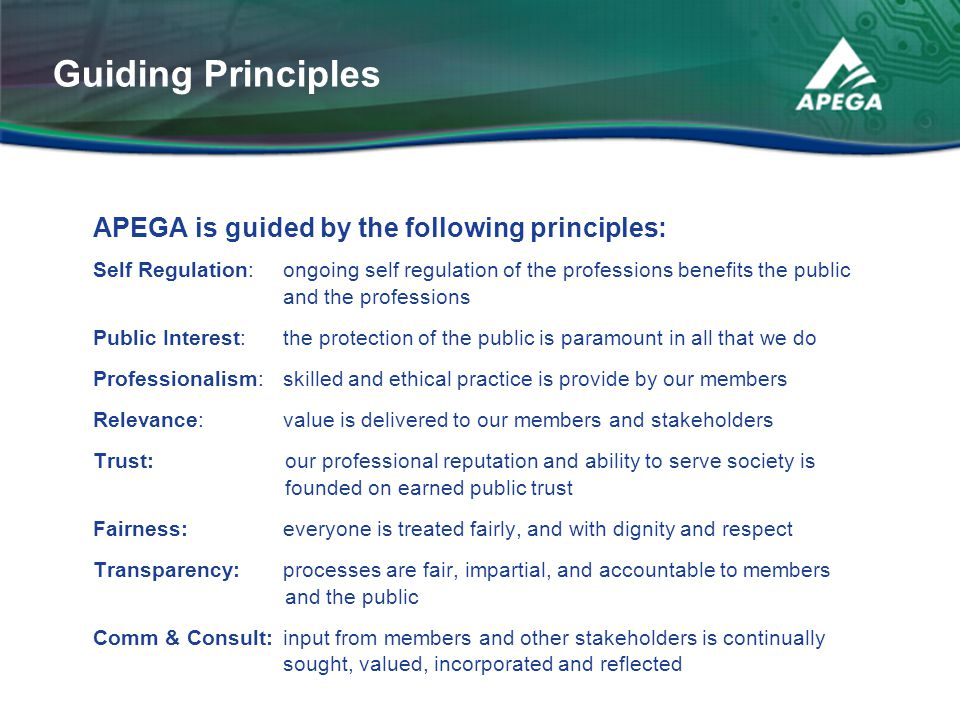Guiding Principles APEGA is guided by the following principles: