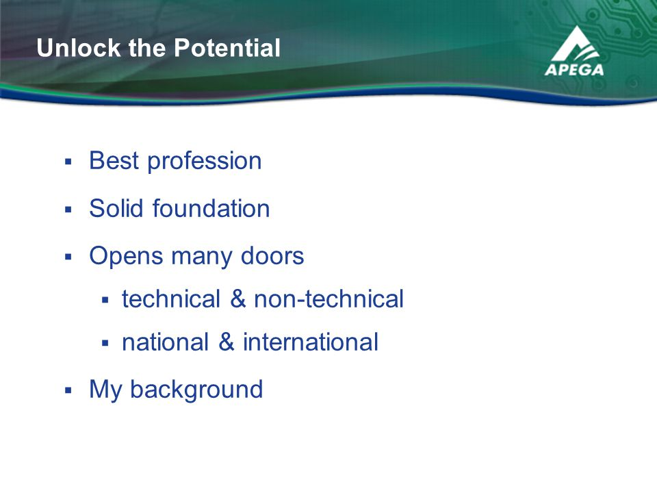 Unlock the Potential Best profession. Solid foundation. Opens many doors. technical & non-technical.