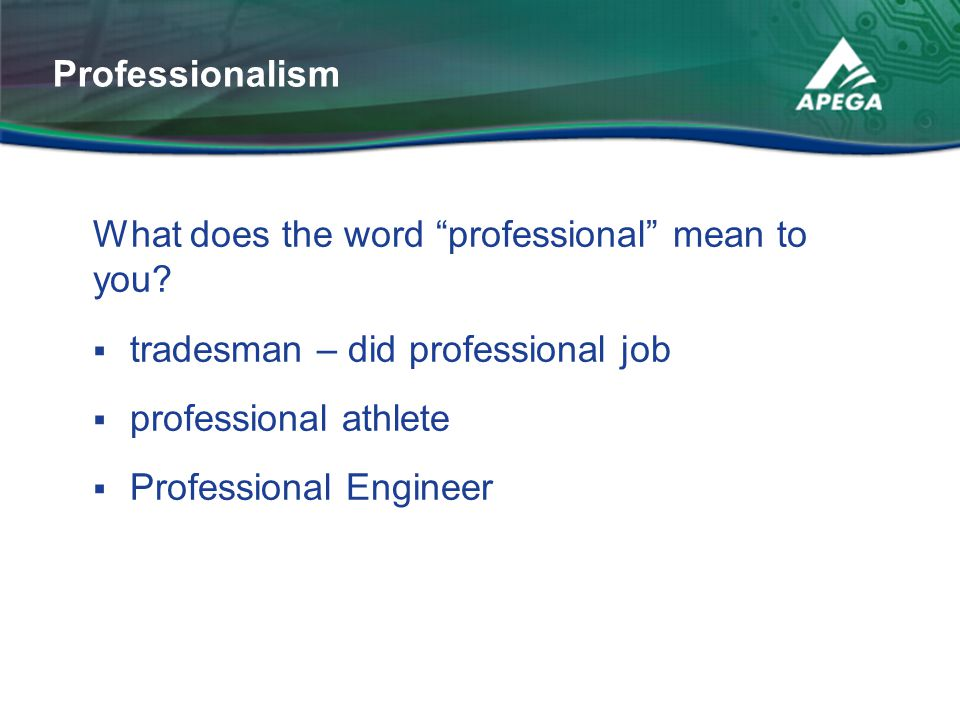Professionalism What does the word professional mean to you tradesman – did professional job. professional athlete.