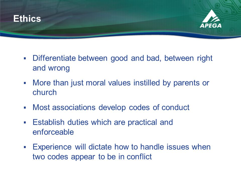 Ethics Differentiate between good and bad, between right and wrong