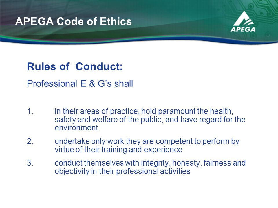 APEGA Code of Ethics Rules of Conduct: Professional E & G's shall
