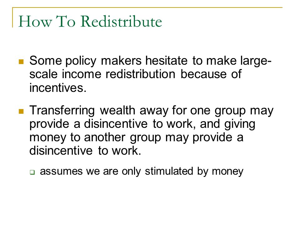 How To Redistribute Some policy makers hesitate to make large- scale income redistribution because of incentives.