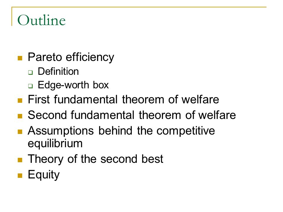 Outline Pareto efficiency First fundamental theorem of welfare