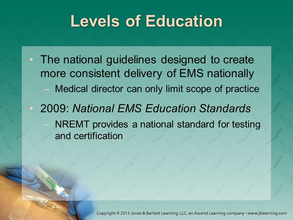 Levels of Education The national guidelines designed to create more consistent delivery of EMS nationally.