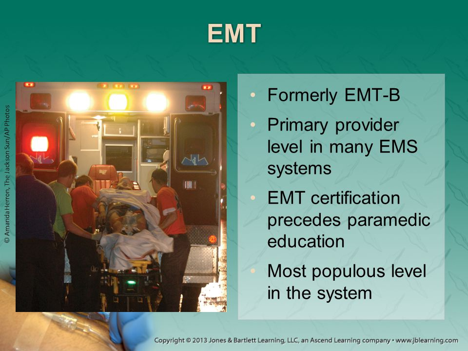 EMT Formerly EMT-B Primary provider level in many EMS systems
