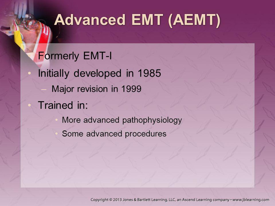 Advanced EMT (AEMT) Formerly EMT-I Initially developed in 1985