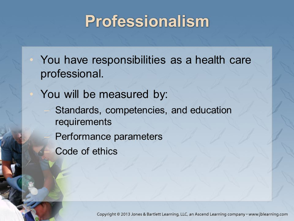 Professionalism You have responsibilities as a health care professional. You will be measured by:
