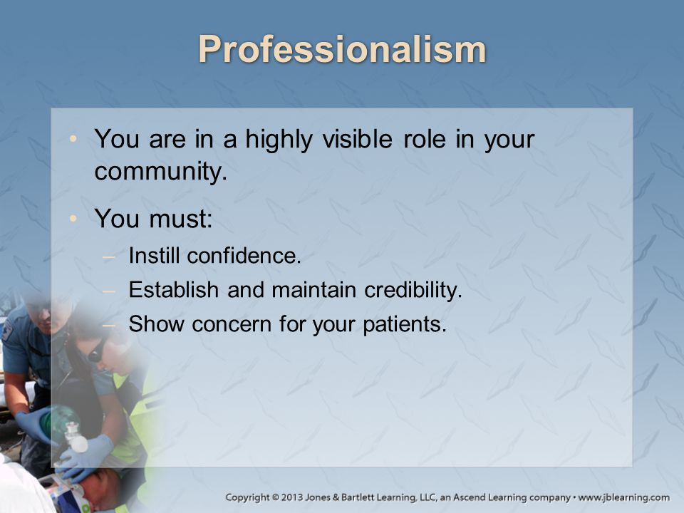 Professionalism You are in a highly visible role in your community.