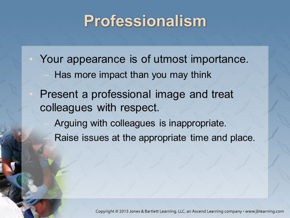 Professionalism Your appearance is of utmost importance.