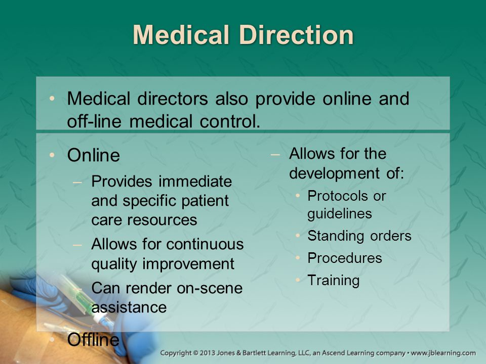 Medical Direction Medical directors also provide online and off-line medical control. Online. Allows for the development of: