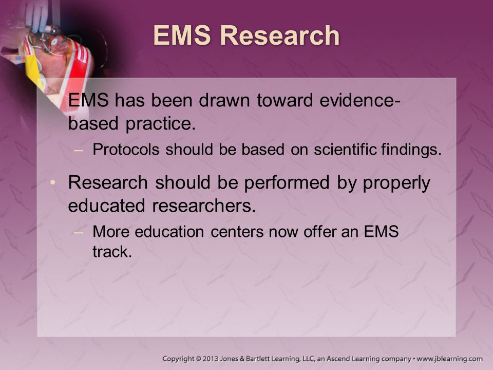 EMS Research EMS has been drawn toward evidence-based practice.