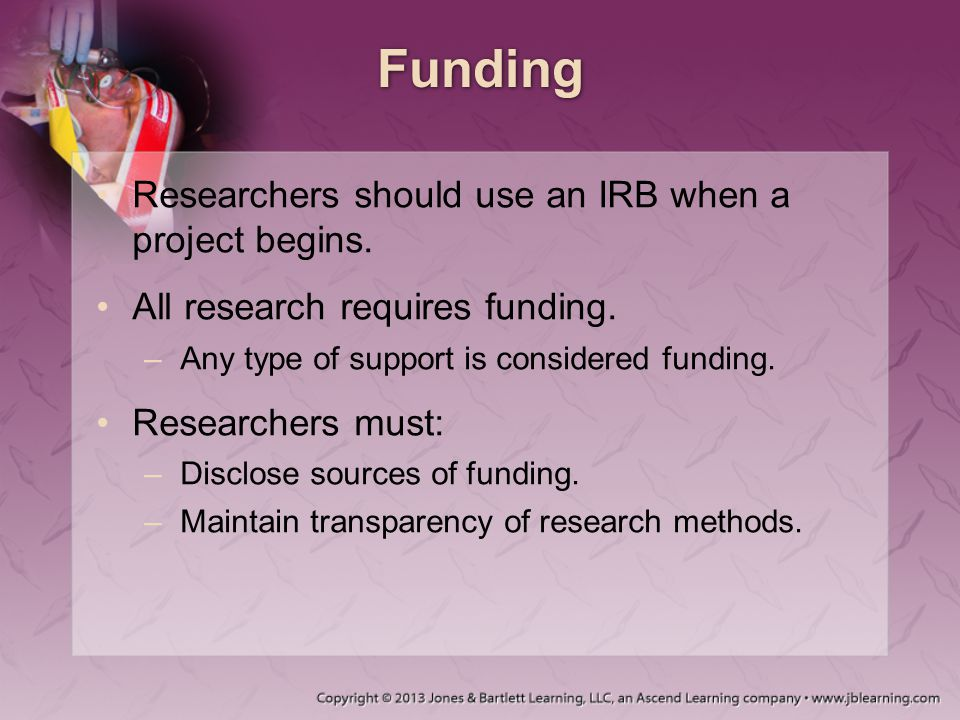 Funding Researchers should use an IRB when a project begins.
