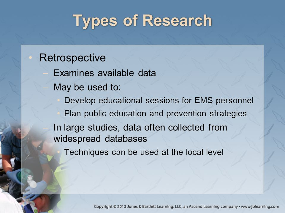 Types of Research Retrospective Examines available data