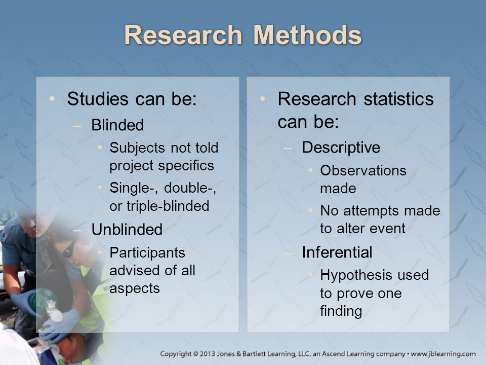 Research Methods Studies can be: Research statistics can be: Blinded