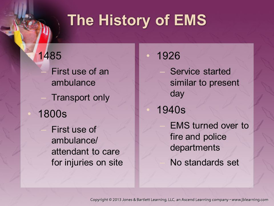 The History of EMS 1485 1800s 1926 1940s First use of an ambulance