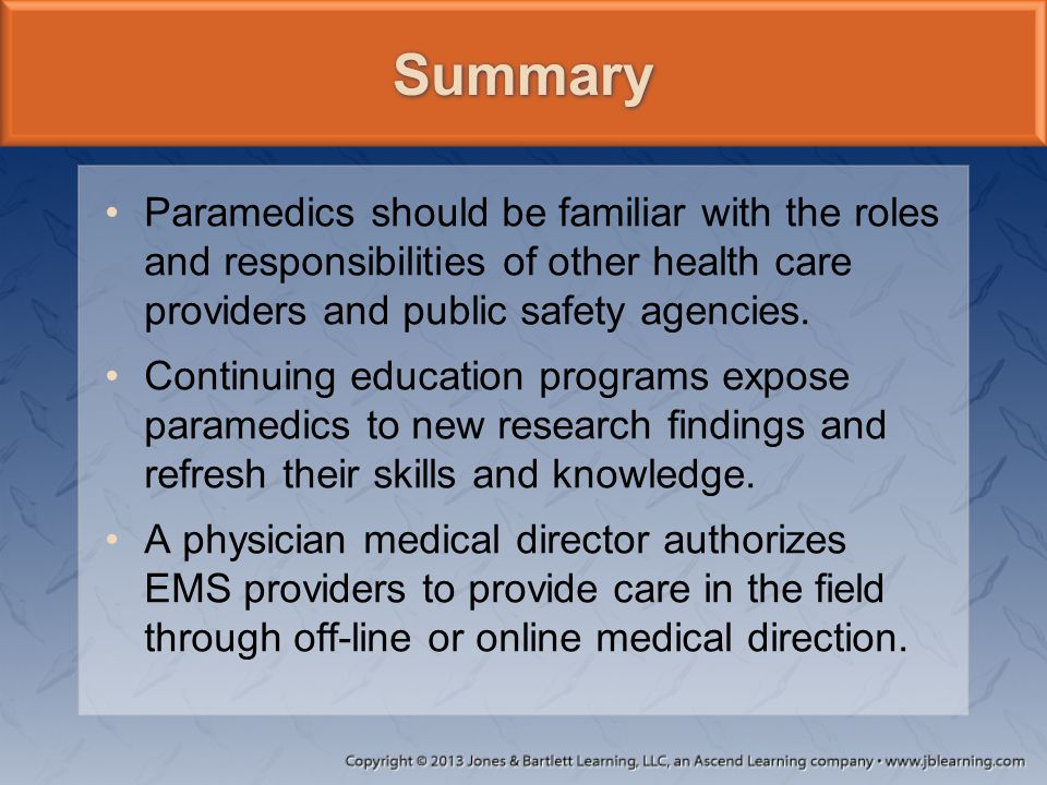 Summary Paramedics should be familiar with the roles and responsibilities of other health care providers and public safety agencies.