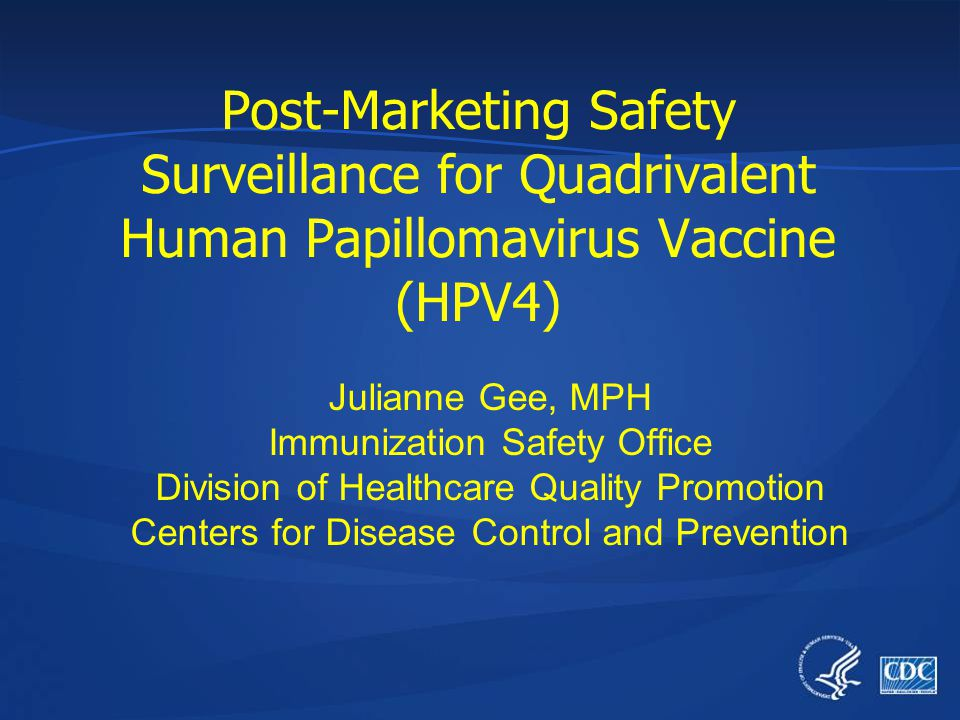 Post-Marketing Safety Surveillance for Quadrivalent Human Papillomavirus Vaccine (HPV4)