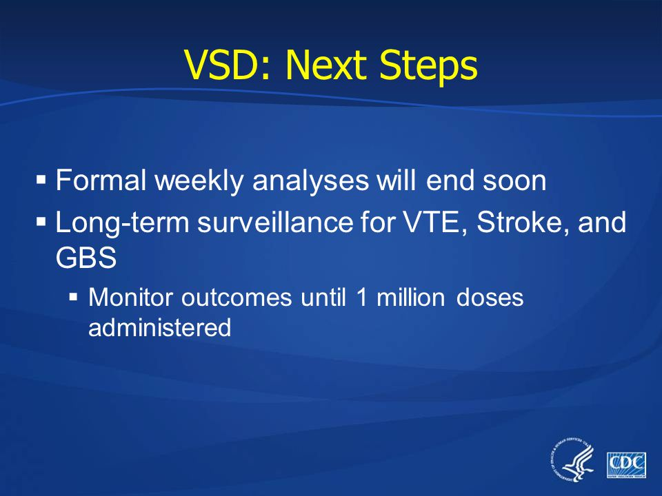 VSD: Next Steps Formal weekly analyses will end soon