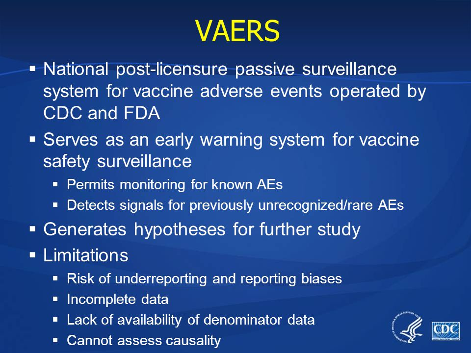 VAERS National post-licensure passive surveillance system for vaccine adverse events operated by CDC and FDA.