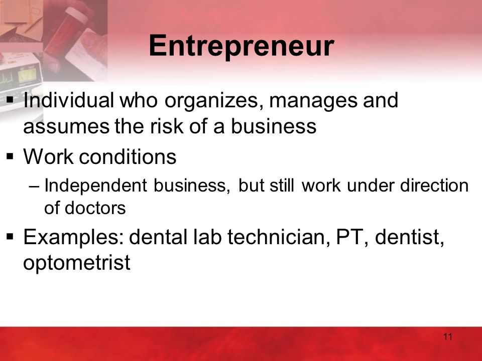 Entrepreneur Individual who organizes, manages and assumes the risk of a business. Work conditions.