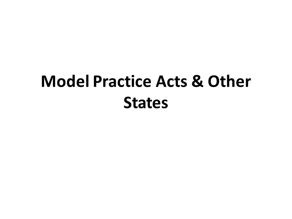 Model Practice Acts & Other States