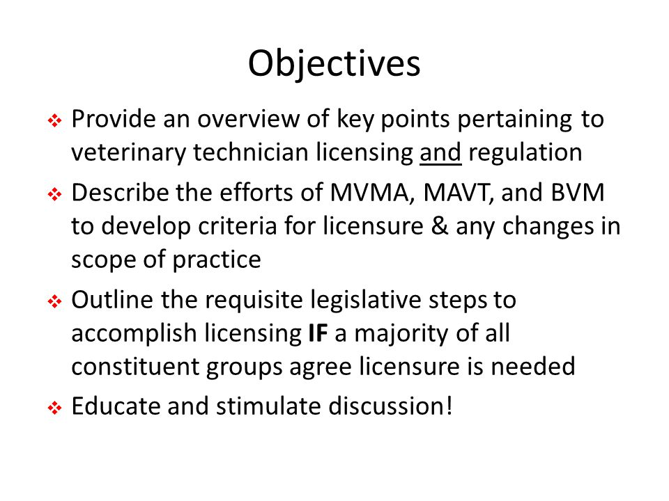 Objectives Provide an overview of key points pertaining to veterinary technician licensing and regulation.