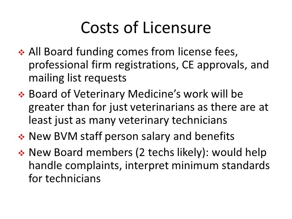 Costs of Licensure All Board funding comes from license fees, professional firm registrations, CE approvals, and mailing list requests.
