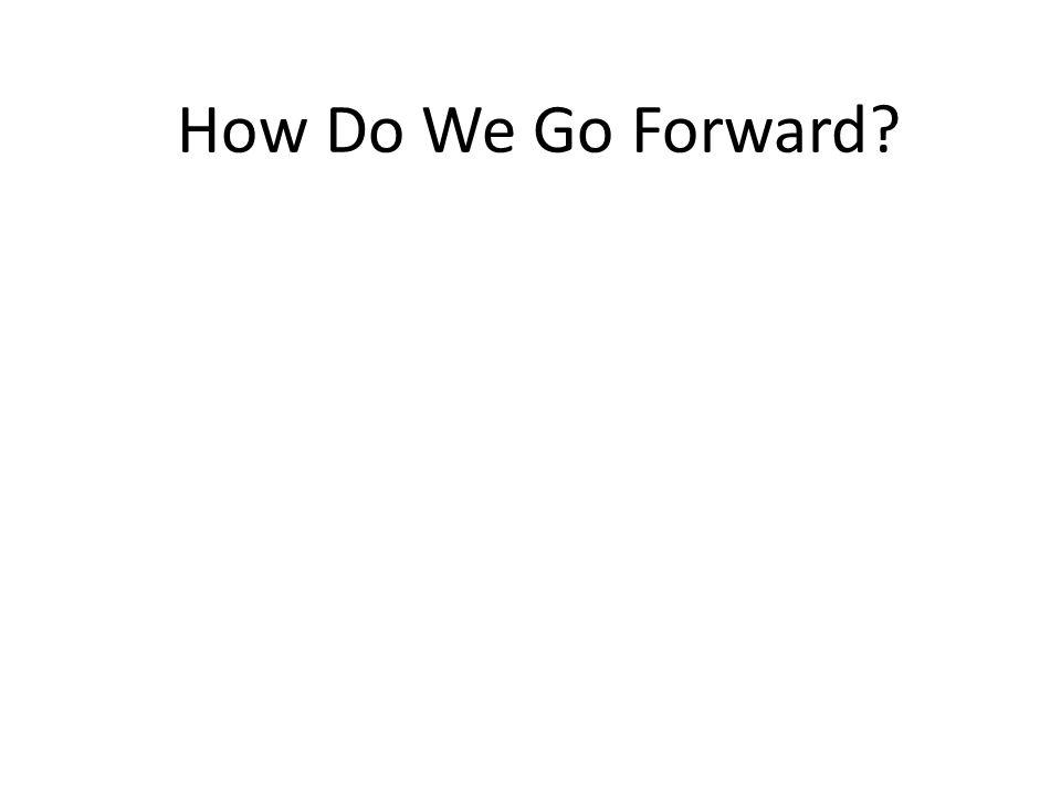 How Do We Go Forward