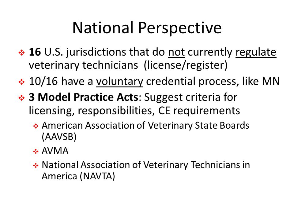 National Perspective 16 U.S. jurisdictions that do not currently regulate veterinary technicians (license/register)