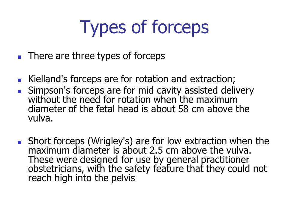 Types of forceps There are three types of forceps