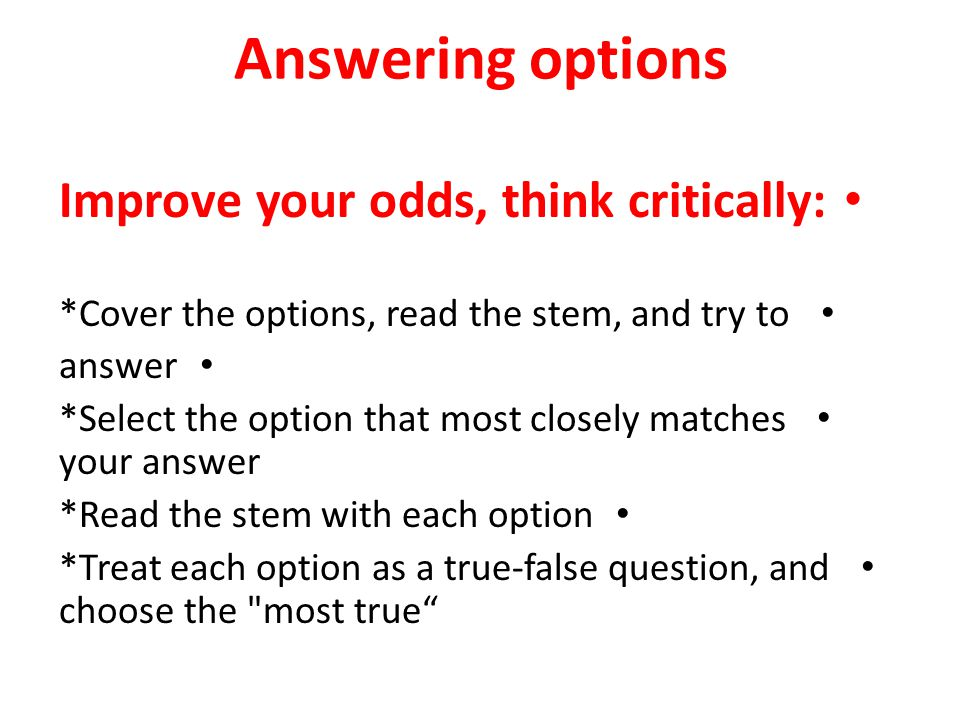 Answering options Improve your odds, think critically: