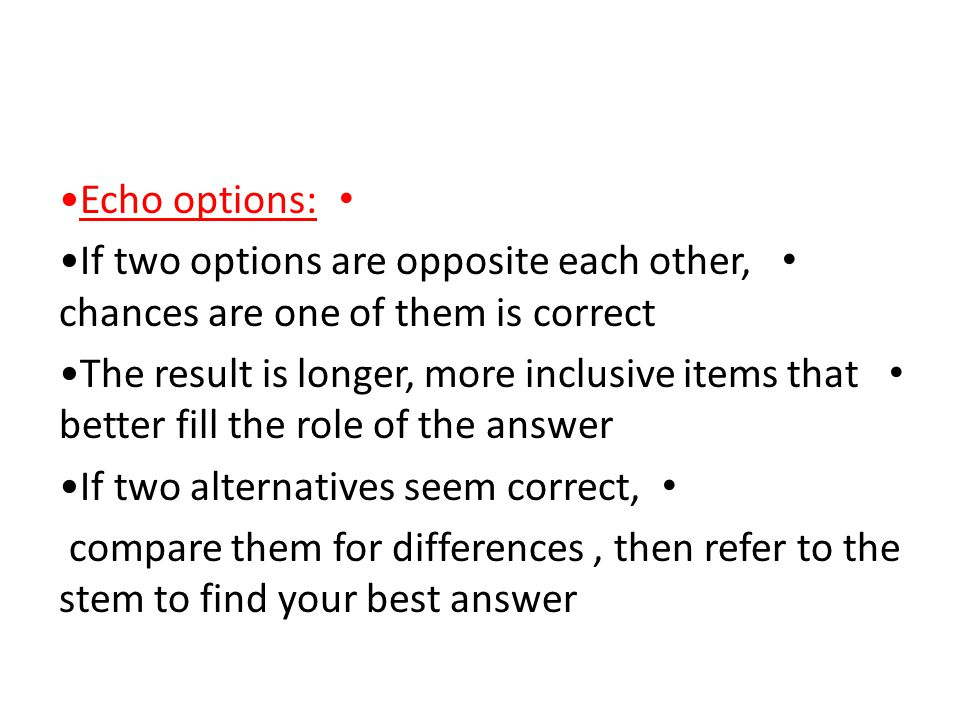 •Echo options: •If two options are opposite each other, chances are one of them is correct.