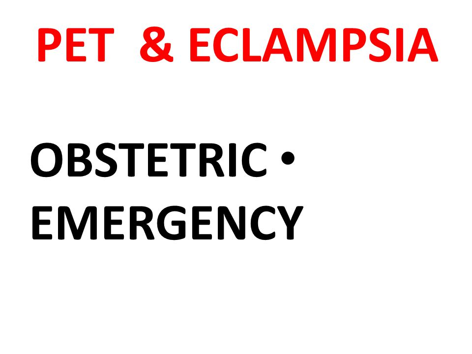 PET & ECLAMPSIA OBSTETRIC EMERGENCY