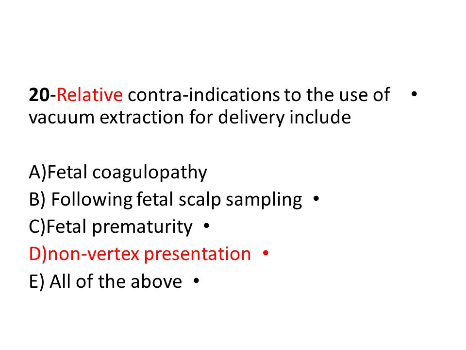 20-Relative contra-indications to the use of vacuum extraction for delivery include