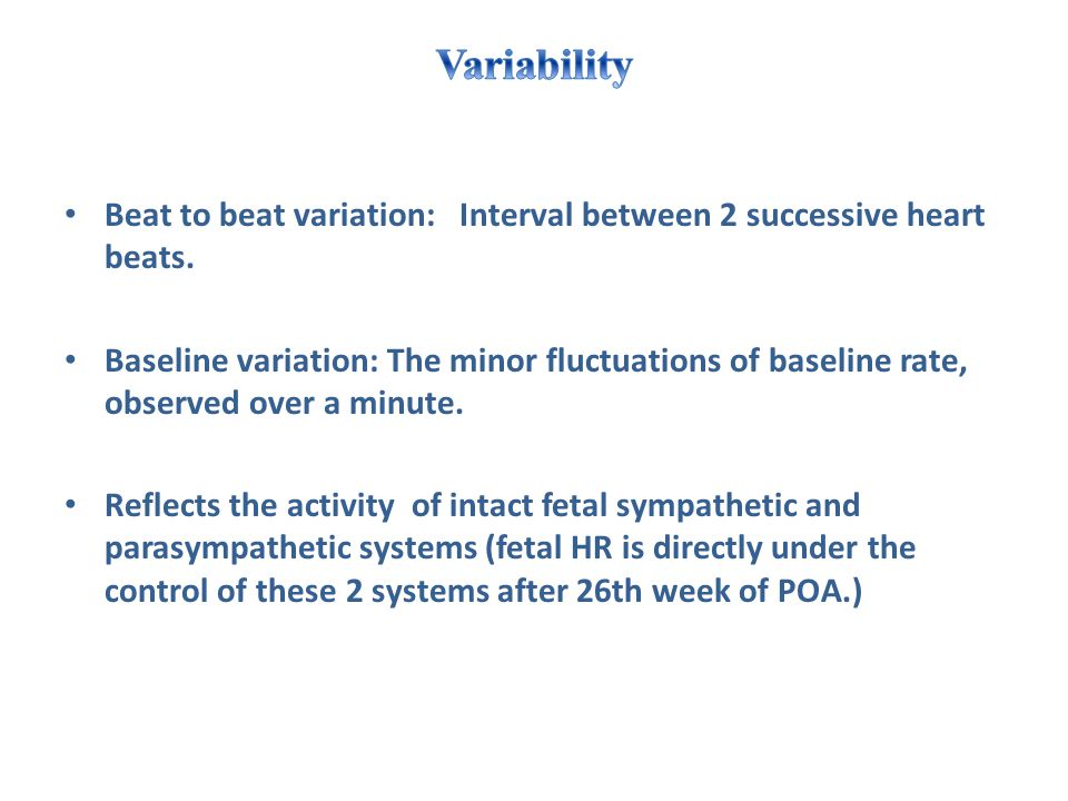 Variability Beat to beat variation: Interval between 2 successive heart beats.