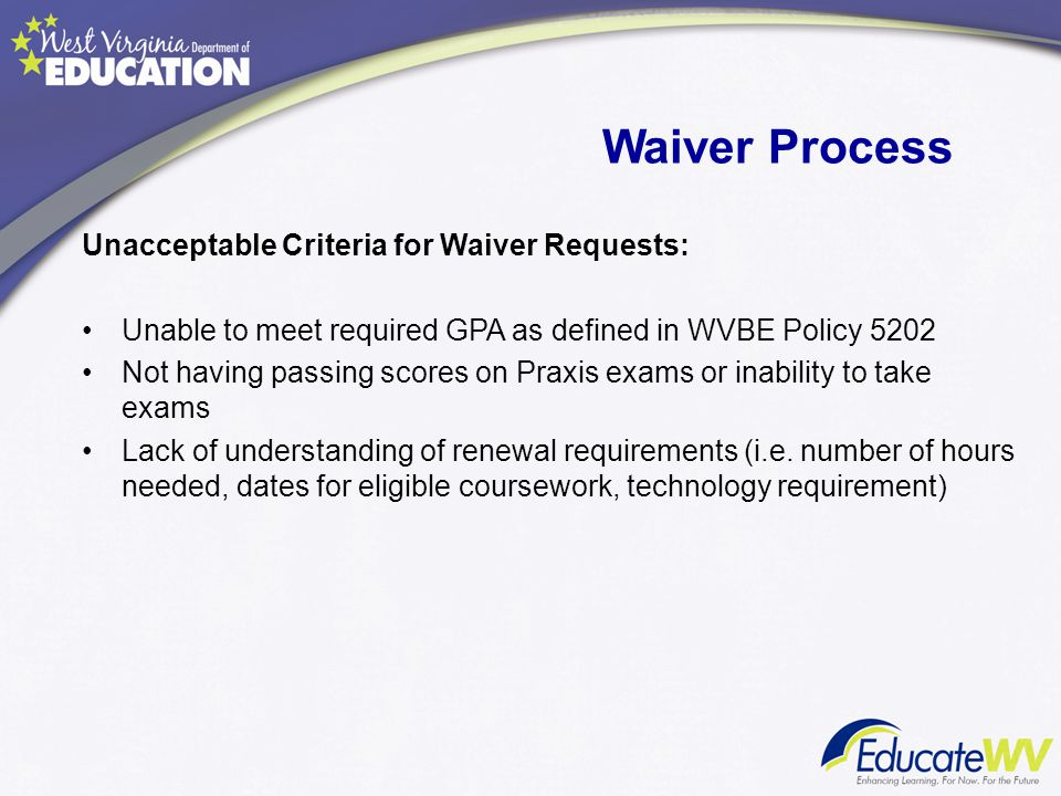 Waiver Process Unacceptable Criteria for Waiver Requests: