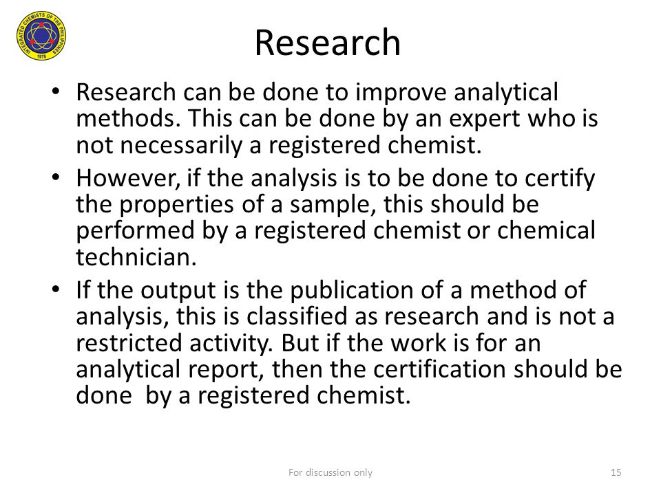 Research Research can be done to improve analytical methods. This can be done by an expert who is not necessarily a registered chemist.
