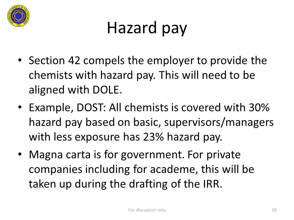 Hazard pay Section 42 compels the employer to provide the chemists with hazard pay. This will need to be aligned with DOLE.
