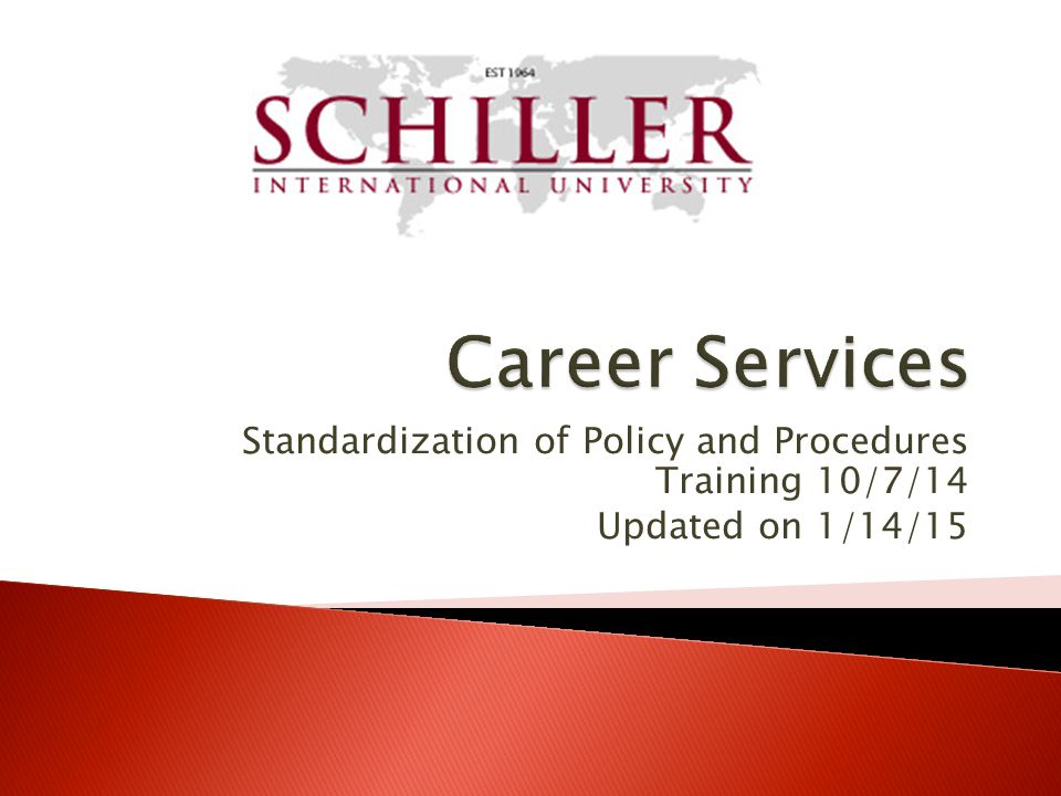 Career Services Standardization of Policy and Procedures Training 10/7/14 Updated on 1/14/15
