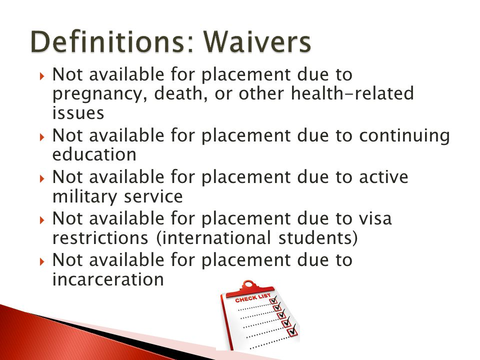 Definitions: Waivers Not available for placement due to pregnancy, death, or other health-related issues.