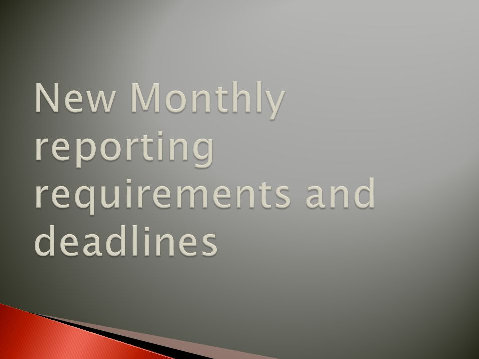 New Monthly reporting requirements and deadlines